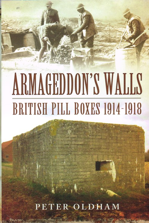 Image for ARMAGEDDON'S WALLS : BRITISH PILL BOXES AND BUNKERS 1914-1918