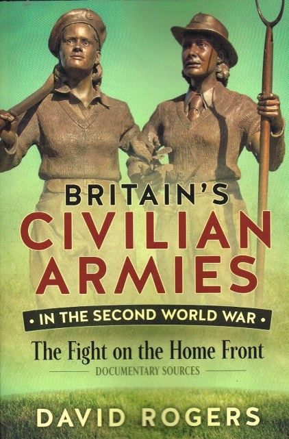 Image for BRITAIN'S CIVILIAN ARMIES IN THE SECOND WORLD WAR : THE FIGHT ON THE HOME FRONT, DOCUMENTARY SOURCES