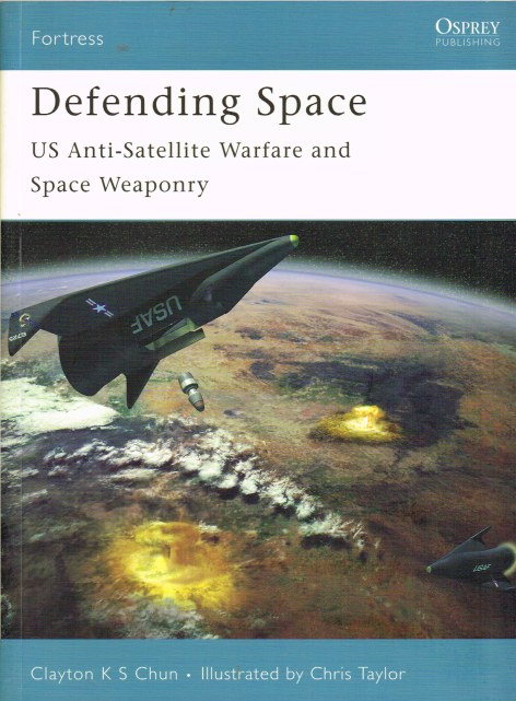 Image for DEFENDING SPACE: US ANTI-SATELLITE WARFARE AND SPACE WEAPONRY