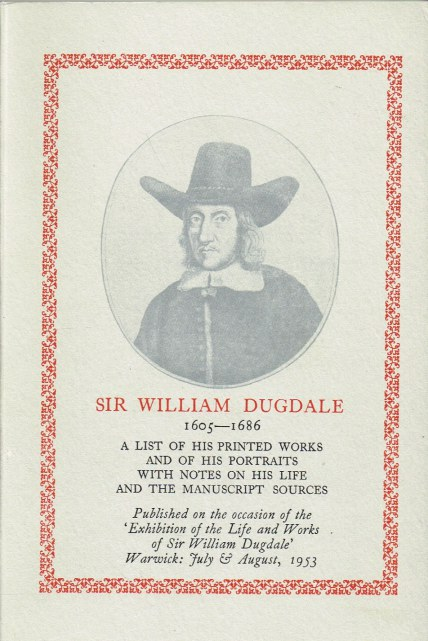 Image for SIR WILLIAM DUGDALE 1605-1686: A LIST OF HIS PRINTED WORKS AND OF HIS PORTRAITS