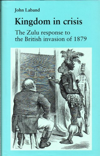 Image for KINGDOM IN CRISIS: THE ZULU RESPONSE TO THE BRITISH INVASION OF 1879
