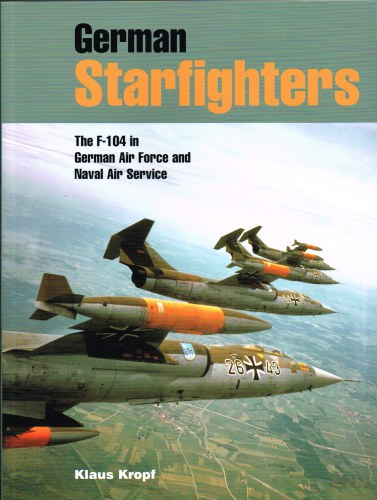 Image for GERMAN STARFIGHTERS : THE F-104 IN GERMAN AIR FORCE AND NAVAL AIR SERVICE