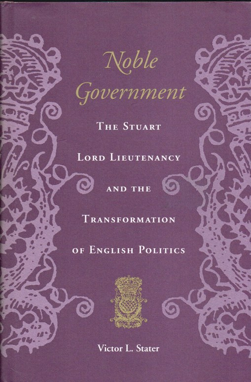 Image for NOBLE GOVERNMENT: THE STUART LORD LIEUTENANCY AND THE TRANSFORMATION OF ENGLISH POLITICS