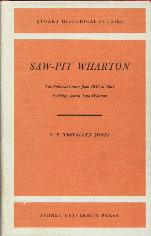 Image for SAW-PIT WHARTON: THE POLITICAL CAREER FROM 1640 TO 1691 OF PHILIP, FOURTH LORD WHARTON