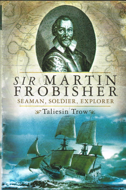 Image for SIR MARTIN FROBISHER: SEAMAN, SOLDIER, EXPLORER