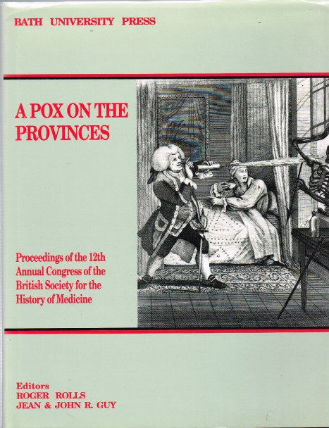 Image for A POX ON THE PROVINCES: PROCEEDINGS OF THE 12TH ANNUAL CONGRESS OF THE BRITISH SOCIETY FOR THE HISTORY OF MEDICINE
