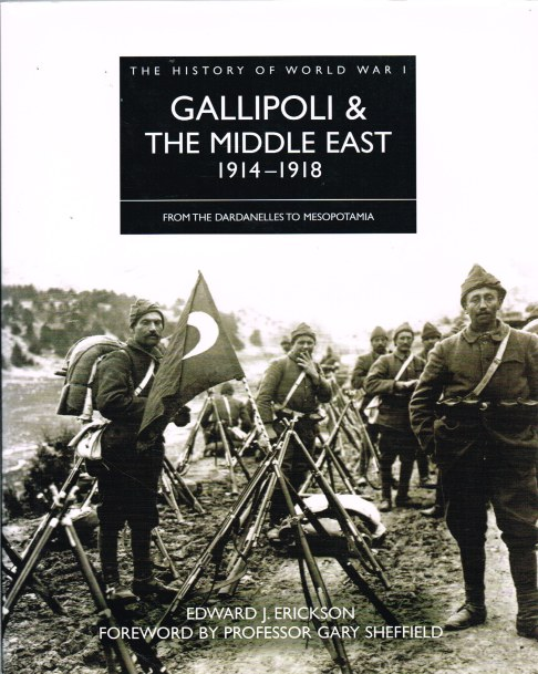 Image for THE HISTORY OF WORLD WAR I: GALLIPOLI AND THE MIDDLE EAST 1914-1918: FROM THE DARDANELLES TO MESOPOTAMIA