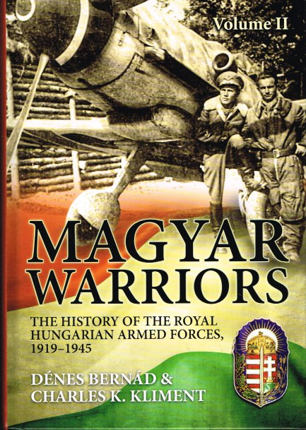 Image for MAGYAR WARRIORS: VOLUME II: THE HISTORY OF THE ROYAL HUNGARIAN ARMED FORCES, 1919-1945