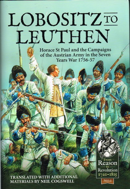 Image for LOBOSITZ TO LEUTHEN : HORACE ST PAUL AND THE CAMPAIGNS OF THE AUSTRIAN ARMY IN THE SEVEN YEARS WAR, 1756-1757