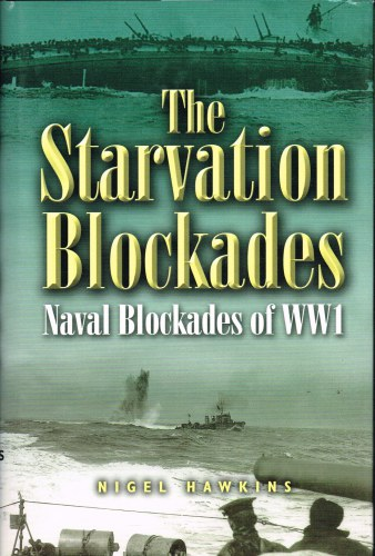 Image for THE STARVATION BLOCKADES: NAVAL BLOCKADES OF WW1