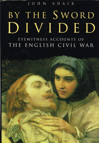 Image for BY THE SWORD DIVIDED: EYEWITNESSES OF THE ENGLISH CIVIL WAR