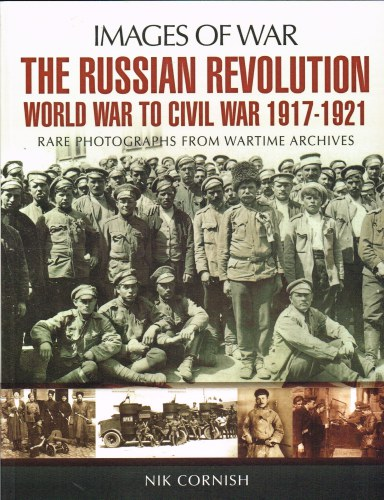 Image for IMAGES OF WAR: THE RUSSIAN REVOLUTION: WORLD WAR TO CIVIL WAR 1917-1921
