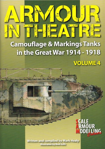 Image for ARMOUR IN THEATRE CAMOUFLAGE & MARKINGS VOLUME 4: TANKS IN THE GREAT WAR 1914-1918