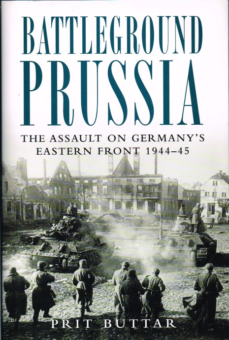 Image for BATTLEGROUND PRUSSIA: THE ASSAULT ON GERMANY'S EASTERN FRONT 1944-45