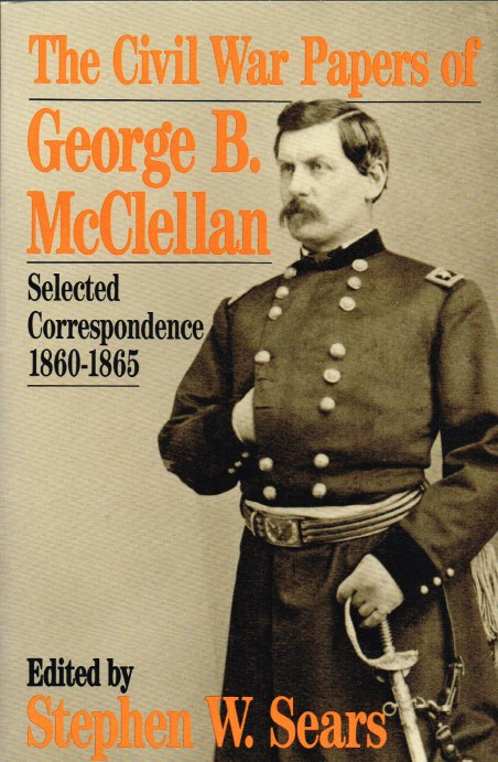 Image for THE CIVIL WAR PAPERS OF GEORGE B. MCCLELLAN: SELECTED CORRESPONDENCE, 1860-1865