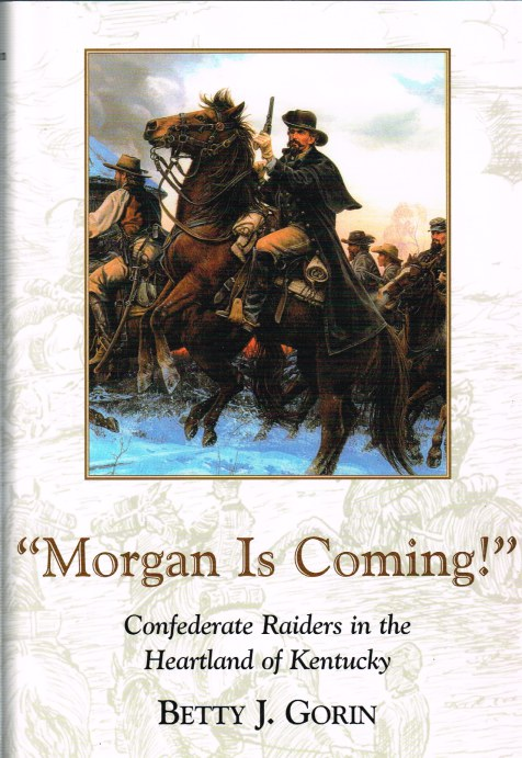 Image for MORGAN IS COMING! CONFEDERATE RAIDERS IN THE HEARTLAND OF KENTUCKY