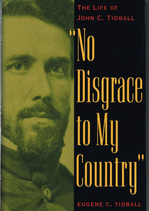 Image for NO DISGRACE TO MY COUNTRY: THE LIFE OF JOHN C. TIDBALL