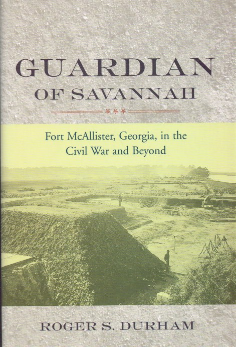 Image for GUARDIAN OF SAVANNAH : FORT MCALLISTER, GEORGIA, IN THE CIVIL WAR AND BEYOND