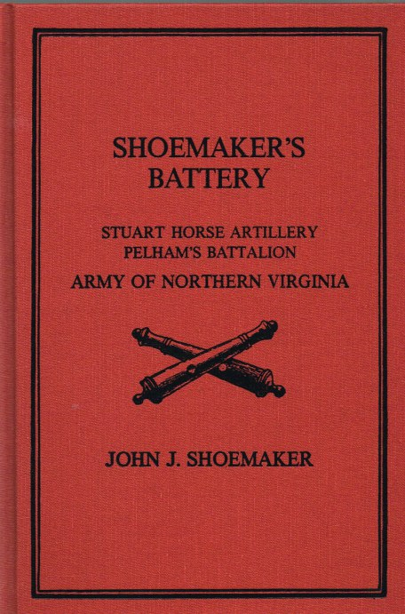 Image for SHOEMAKER'S BATTERY: STUART HORSE ARTILLERY, PELHAM'S BATTALION AFTERWARDS COMMANDED BY COL. R.P. CHEW, ARMY OF NORTHERN VIRGINIA