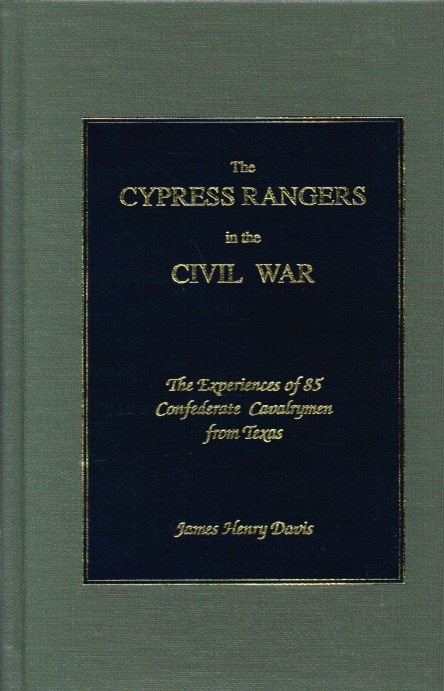 Image for THE CYPRESS RANGERS IN THE CIVIL WAR: THE EXPERIENCES OF 85 CONFEDERATE CAVALRYMEN FROM TEXAS