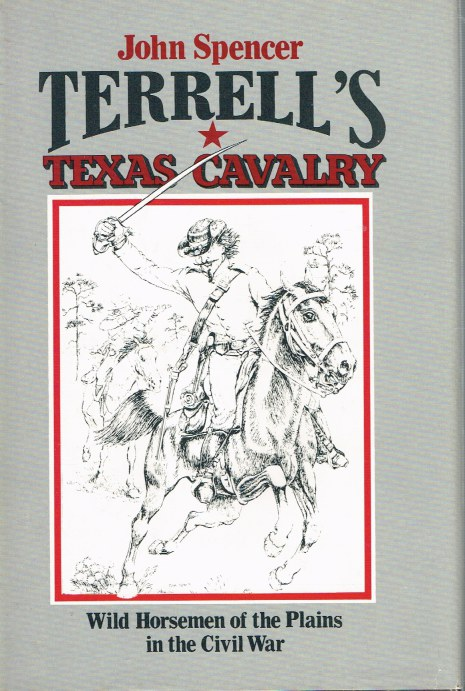 Image for TERRELL'S TEXAS CAVALRY : WILD HORSEMEN OF THE PLAINS IN THE CIVIL WAR
