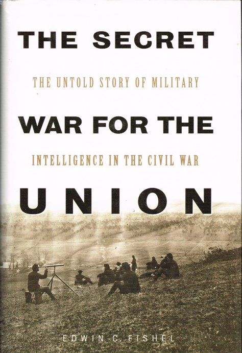 Image for THE SECRET WAR FOR THE UNION: THE UNTOLD STORY OF MILITARY INTELLIGENCE IN THE CIVIL WAR