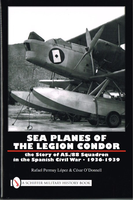 Image for SEA PLANES OF THE LEGION CONDOR: THE STORY OF AS./88 SQUADRON IN THE SPANISH CIVIL WAR 1936-1939