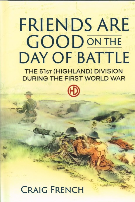 Image for FRIENDS ARE GOOD ON THE DAY OF BATTLE : THE 51ST (HIGHLAND) DIVISION DURING THE FIRST WORLD WAR