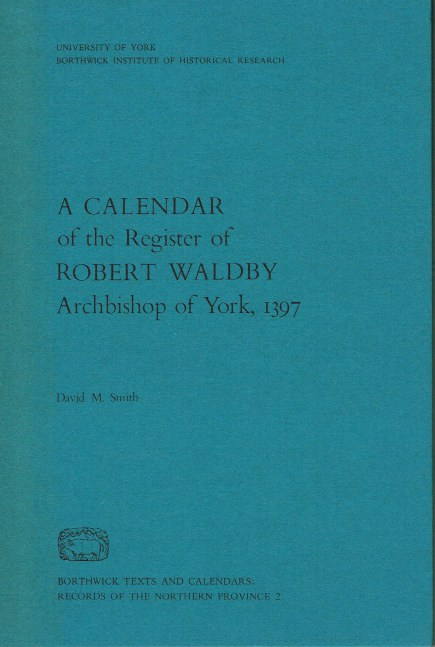 Image for A CALENDAR OF THE REGISTER OF ROBERT WALDBY ARCHBISHOP OF YORK 1397