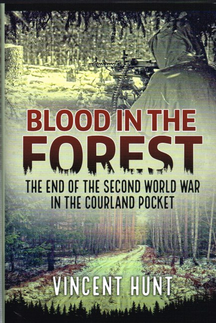 Image for BLOOD IN THE FOREST: THE END OF THE SECOND WORLD WAR IN THE COURLAND POCKET