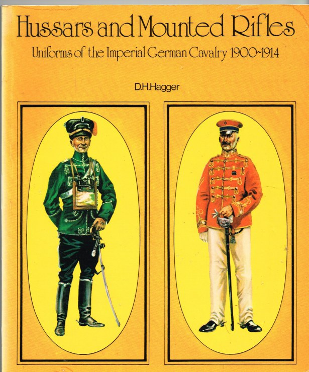 Image for HUSSARS AND MOUNTED RIFLES: UNIFORMS OF THE IMPERIAL GERMAN CAVALRY 1900-1914