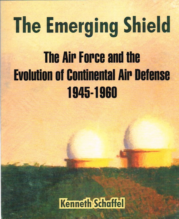 Image for THE EMERGING SHIELD: THE AIR FORCE AND THE EVOLUTION OF CONTINENTAL AIR DEFENSE 1945-1960