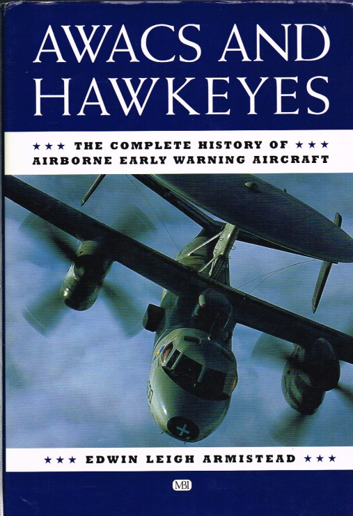 Image for AWACS AND HAWKEYES: THE COMPLETE HISTORY OF AIRBORNE EARLY WARNING AIRCRAFT