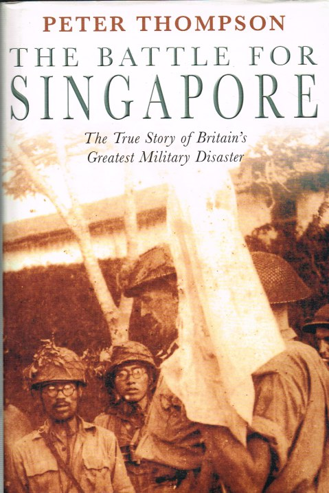Image for THE BATTLE FOR SINGAPORE: THE TRUE STORY OF BRITAIN'S GREATEST MILITARY DISASTER