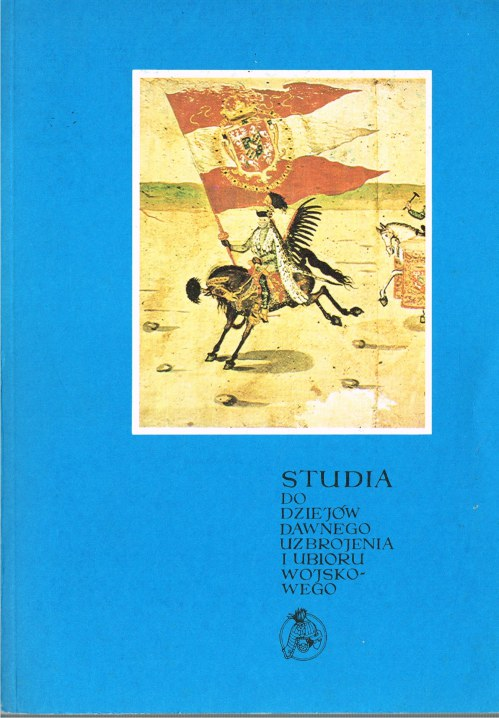 Image for STUDIA DO DZIEJOW DAWNEGO UZBROJENIA I UBIORU WOJSKOWEGO: CZESC IX, X. / STUDIES IN HISTORY OF OLD ARMS AND UNIFORMS: PART IX, X. (+ ROLKA SZTOKHOLMSKA / THE STOCKHOLM ROLL SUPPLEMENT)