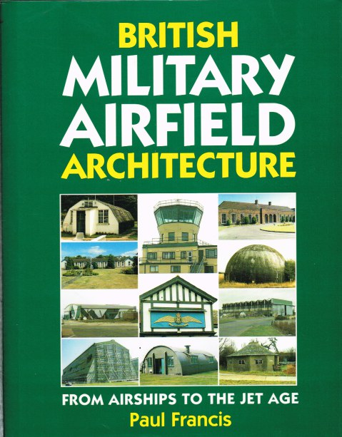 Image for BRITISH MILITARY AIRFIELD ARCHITECTURE : FROM AIR SHIPS TO THE JET AGE