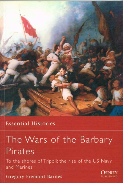 Image for THE WAR OF THE BARBARY PIRATES: TO THE SHORES OF TRIPOLI: THE RISE OF THE US NAVY AND MARINES