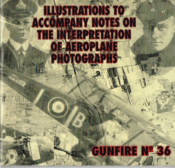 Image for GUNFIRE NO.36: ILLUSTRATIONS TO ACCOMPANY NOTES ON THE INTERPRETATION OF AEROPLANE PHOTOGRAPHS