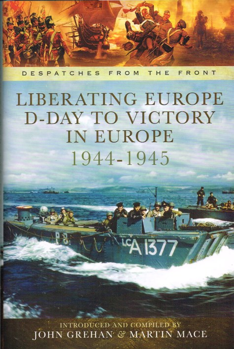 Image for DESPATCHES FROM THE FRONT: LIBERATING EUROPE D-DAY TO VICTORY IN EUROPE 1944-1945
