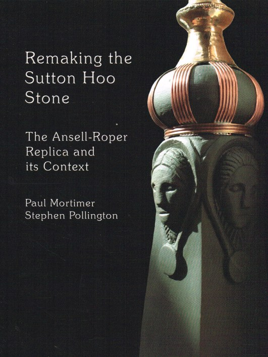 Image for REMAKING THE SUTTON HOO STONE: THE ANSELL-ROPER REPLICA AND ITS CONTEXT