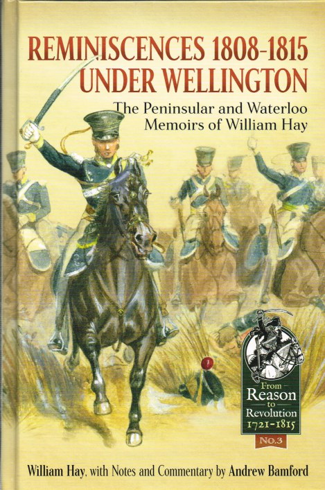 Image for REMINISCENCES 1808-1815 UNDER WELLINGTON: THE PENINSULAR AND WATERLOO MEMOIRS OF WILLIAM HAY
