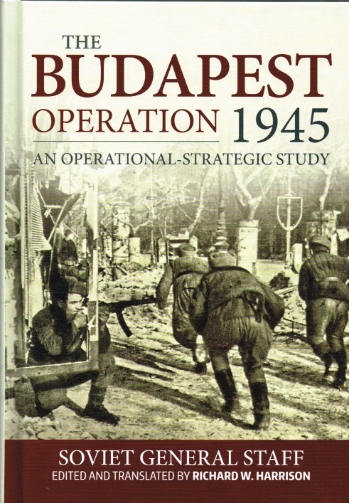 Image for THE BUDAPEST OPERATION (29 OCTOBER 1944-13 FEBRUARY 1945) : AN OPERATIONAL-STRATEGIC STUDY
