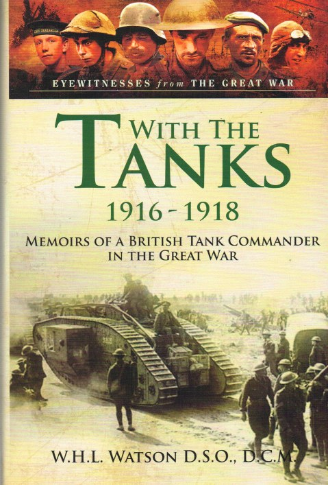 Image for WITH THE TANKS 1916-1918: MEMOIRS OF A BRITISH TANK COMMANDER IN THE GREAT WAR