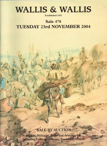 Image for WALLIS & WALLIS SALE 478: CATALOGUE FOR THE MILITARIA, ARMS & ARMOUR SALE BY AUCTION: TUESDAY 23RD NOVEMBER 2004