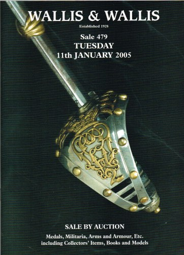 Image for WALLIS & WALLIS SALE 479: CATALOGUE FOR THE MILITARIA, ARMS & ARMOUR SALE BY AUCTION: TUESDAY 11TH JANUARY 2005