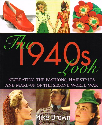 Image for THE 1940S LOOK: RECREATING THE FASHIONS, HAIRSTYLES AND MAKE-UP OF THE SECOND WORLD WAR