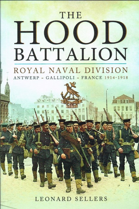 Image for THE HOOD BATTALION : THE ROYAL NAVAL DIVISION : ANTWERP, GALLIPOLI, FRANCE 1914-1918
