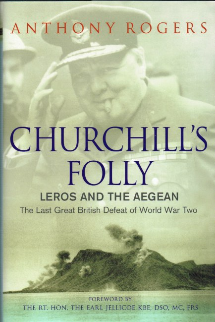 Image for CHURCHILL'S FOLLY : LEROS AND THE AEGEAN - THE LAST GREAT BRITISH DEFEAT OF THE SECOND WORLD WAR