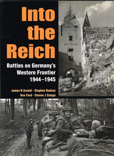Image for INTO THE REICH: BATTLES ON GERMANY'S WESTERN FRONTIER 1944-1945