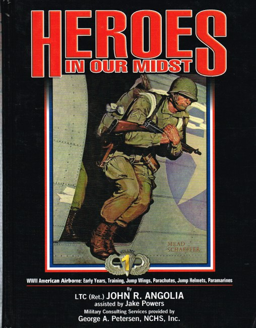 Image for HEROES IN OUR MIDST VOLUME 1: WWII AMERICAN AIRBORNE: EARLY YEARS, TRAINING, JUMP WINGS, PARACHUTES, JUMP HELMETS, PARAMARINES